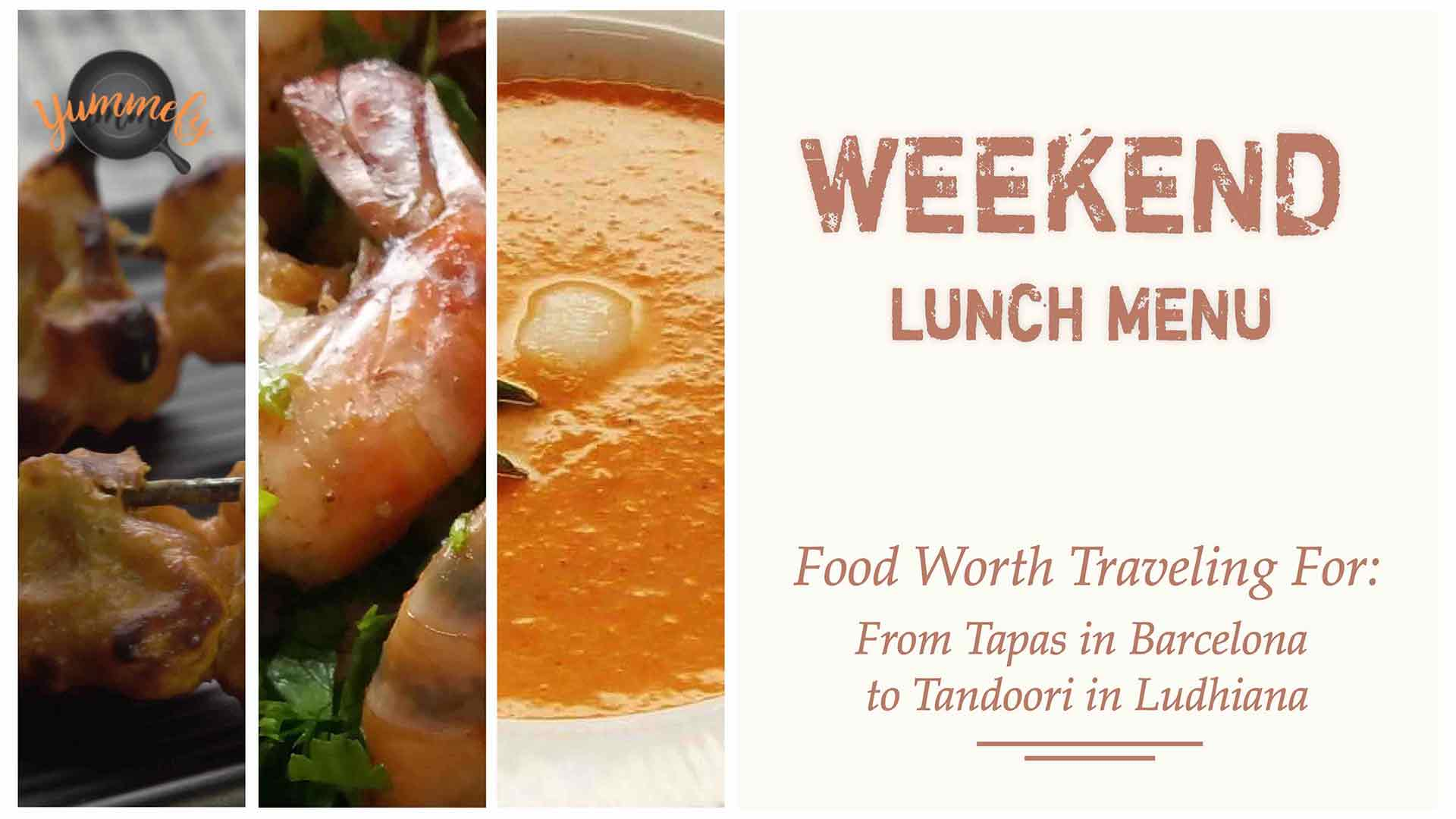 Weekend Lunch Menu | From Tapas in Barcelona to Tandoori in Ludhiana
