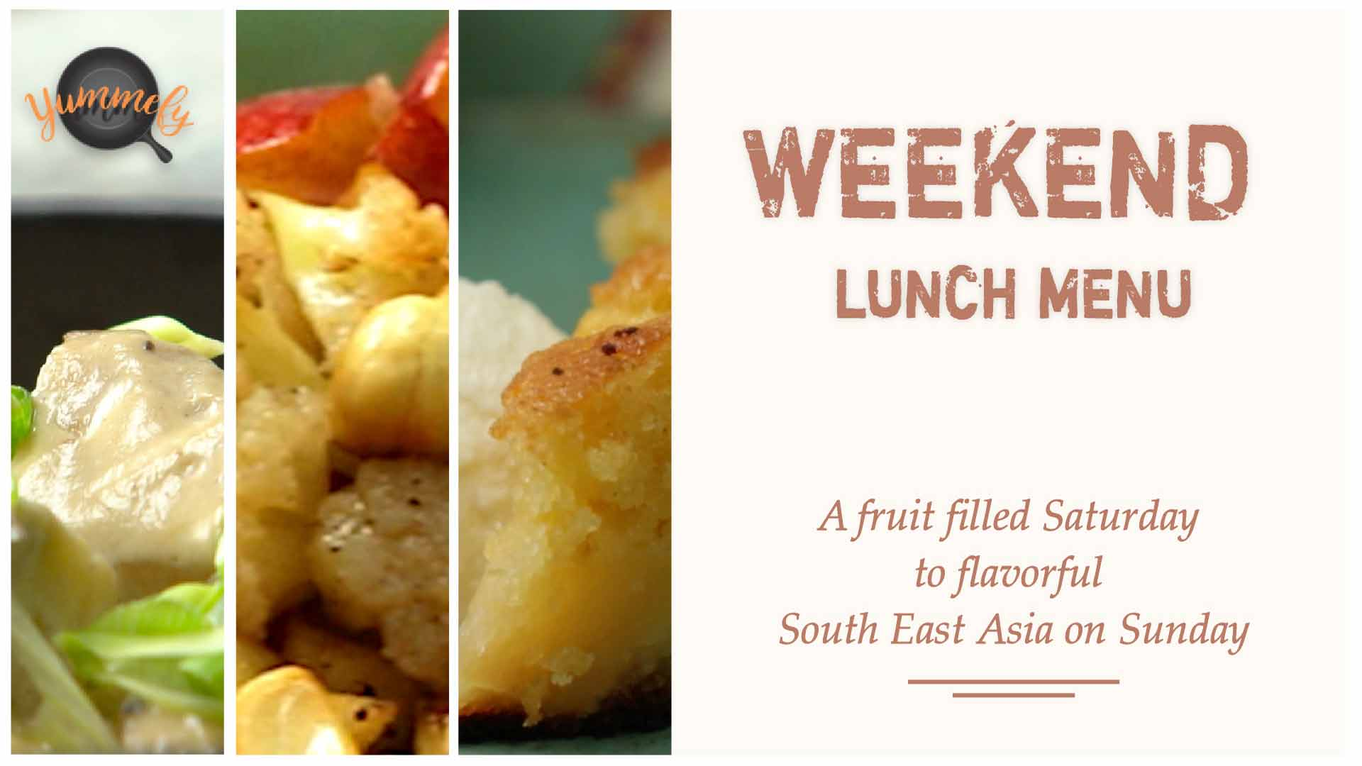 Weekend Lunch Menu | Fruity Continental to  South East Asia